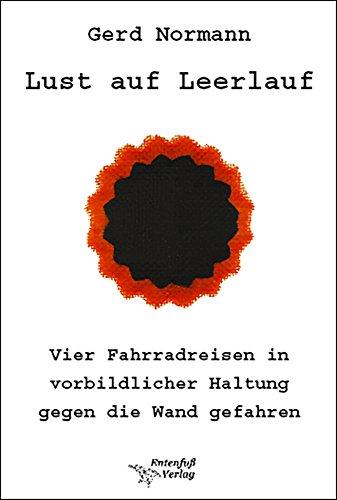 Lust auf Leerlauf: Vier Fahrradreisen in vorbildlicher Haltung gegen die Wand gefahren (German Edition)