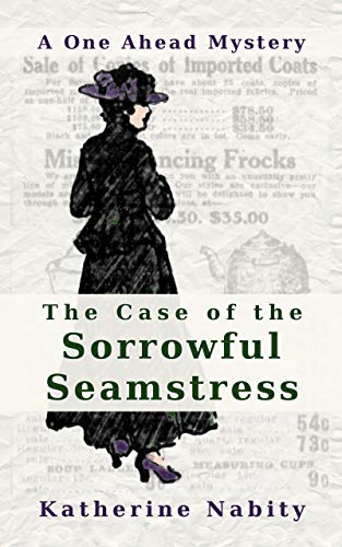 The Case of the Sorrowful Seamstress (One Ahead Mysteries Book 1)