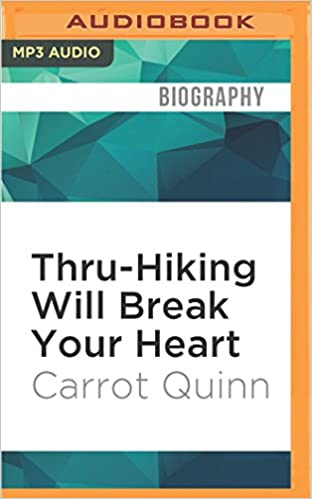 Thru Hiking Will Break Your Heart An Adventure On The Pacific Crest Trail Carrot Quinn Erin Spencer 9781536608229 Amazon Books