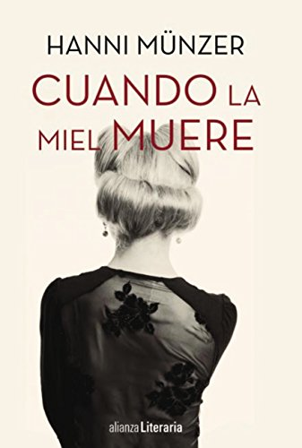 Cuando la miel muere (Alianza Literaria (Al)) (Spanish Edition) by [Münzer, Hanni]