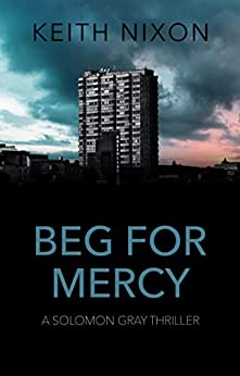 Beg For Mercy: A Gripping Crime Thriller (Solomon Gray Book 3) by [Nixon, Keith]