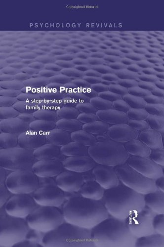 Positive Practice (Psychology Revivals): A Step-by-Step Guide to Family Therapy (Volume 16) (Alan Carr Positive Psychology compare prices)
