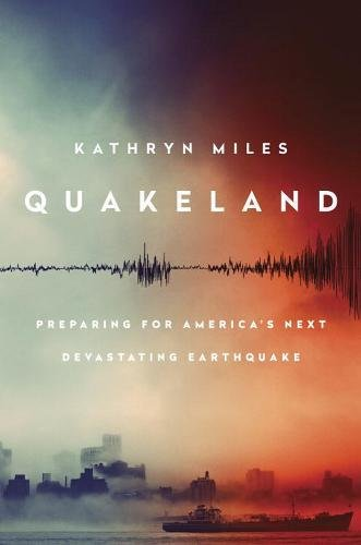 Quakeland: On the Road to America's Next Devastating Earthquake cover