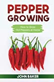 Pepper Growing: How to Grow Hot Peppers at Home
