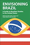 Envisioning Brazil : A Guide to Brazilian Studies in the United States, 1945-2003, , 0299207706
