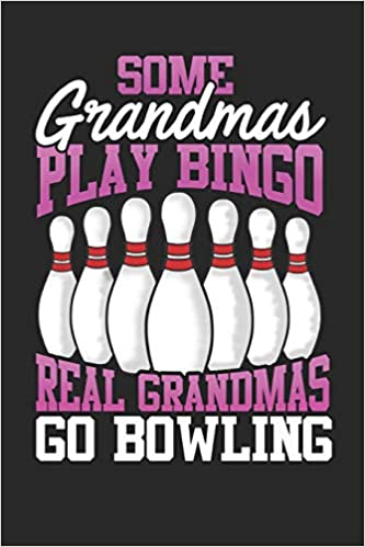 6 x 9 120 pages Some Grandmas Play Bingo Real Grandmas Go Bowling College Ruled Lined Paper