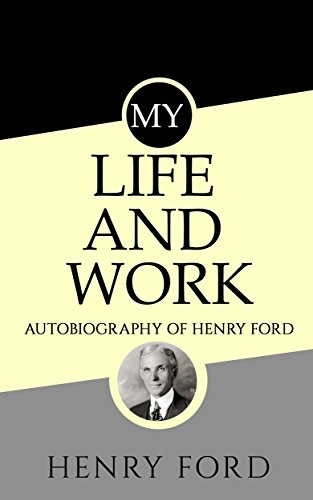 My Life and Work (Illustrated): Autobiography of Henry Ford (Henry Ford My Life And Work)