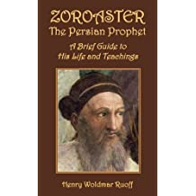 Zoroaster, the Persian Prophet: A Brief Guide to His Life and Teachings