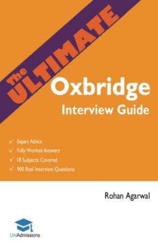The Ultimate Oxbridge Interview Guide: Over 900 Past Interview Questions, 18 Subjects, Expert Advice, Worked Answers, 2017 Edition (Oxford and Cambridge) ()