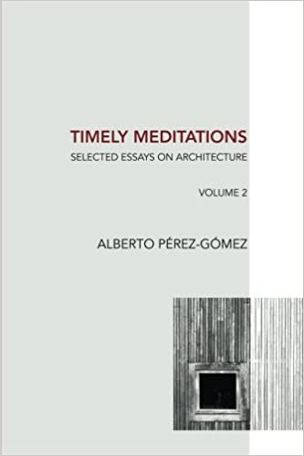 timely meditations vol architectural philosophy and  timely meditations vol 2 architectural philosophy and hermeneutics selected essays on architecture volume 2 alberto perez gomez 9781534695351