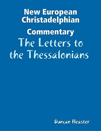 New European Christadelphian Commentary: The Letters to the Thessalonians - Letters To The Thessalonians