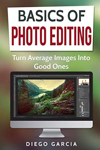 Pdf Photography Basics Of Photo Editing: Turn Average Images Into Good Ones (Learn Photography)