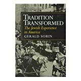 Tradition Transformed : The Jewish Experience in America, Sorin, Gerald, 0801854466