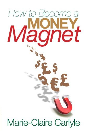 How to Become a Money Magnet by Marie-Claire Carlyle (2010-09-06)