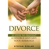 Divorce: Ten Steps to Preventing a Divorce and Save Your Marriage