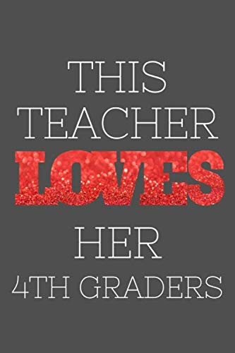 This Teacher Loves Her 4th Graders Notebook: Cute 4th graders teacher notebook gift for valentines day, 120 pages, soft cover, matte finish, 6