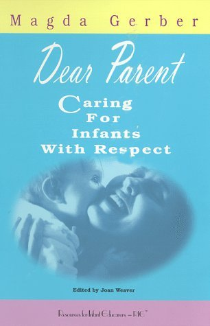 Dear Parent: Caring for Infants with Respect by Magda Gerber (July 19,1998)