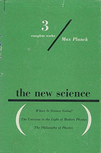 The New Science: 3 Complete Works: Where is Science Going? The Universe in the Light of Modern Physics; The Philosophy of Physics (Greenwich Editions) (The Universe In The Light Of Modern Physics)