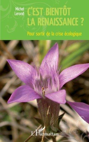 C'est bientôt la renaissance ?: Pour sortir de la crise écologique (French Edition)