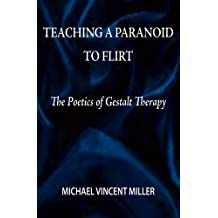 Teaching a Paranoid to Flirt:  The Poetics of Gestalt Therapy