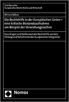 Die Rechtshilfe in Der Europaischen Union - Eine Kritische Bestandsaufnahme Am Beispiel Der Verwaltungssachen: Grundlagen Und Stellenwert Der ... Europaisches Recht, Politik Und Wirtschaft)