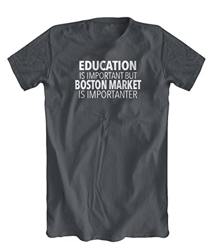 education-is-important-but-boston-market-is-importanter-t-shirt-mens-charcoal-medium
