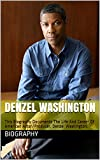 Denzel Washington: This Biography Documents The Life And Career Of American Actor/Producer, Denzel Washington.