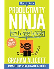 How to be a Productivity Ninja UPDATED EDITION: Worry Less, Achieve More and Love What You Do