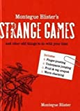 Montegue Blister's Strange Games: And Other Odd Things to Do with Your Time