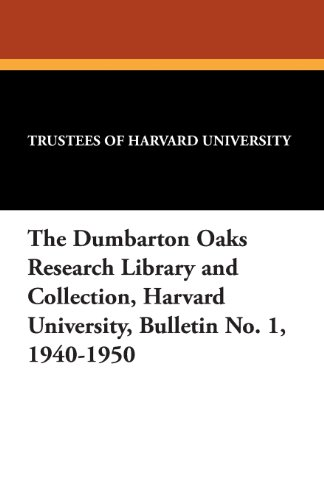 The Dumbarton Oaks Research Library and Collection, Harvard University, Bulletin No. 1, 1940-1950