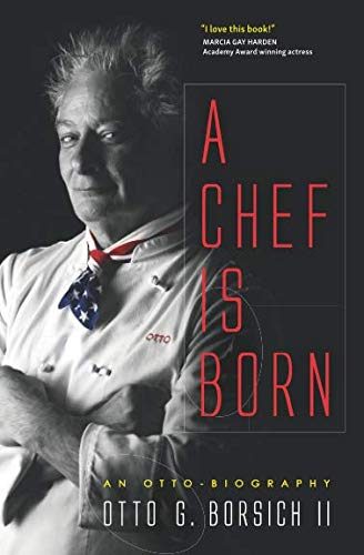 A Chef Is Born by Otto G Borsich II