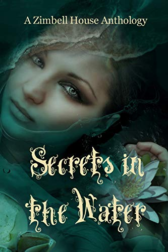 "Secrets in the Water My short story, ""Water Witches,"" is included in this anthology."