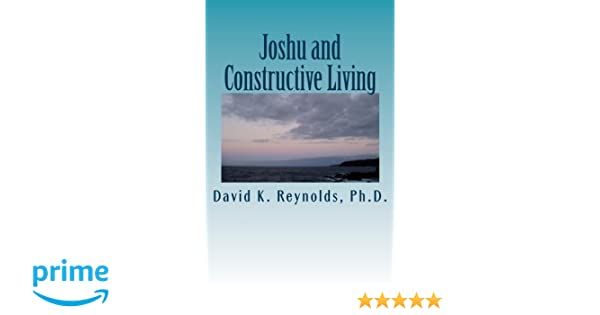 Joshu And Constructive Living: David K. Reynolds Ph.D.: 9781491088975:  Amazon.com: Books