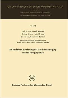 Ein Verfahren zur Planung der Maschinenbelegung in Einer Fertigungsstufe (Forschungsberichte des Landes Nordrhein-Westfalen)