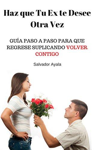 Haz que tu Ex te Desee Otra Vez. (Spanish Edition)