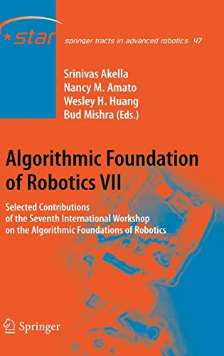 (Algorithmic Foundation of Robotics VII: Selected Contributions of the Seventh International Workshop on the Algorithmic Foundations of Robotics (Springer Tracts in Advanced Robotics) (v. 7))