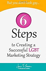 But You Don't Look Gay...: 6 Steps in Creating a Successful LGBT Marketing Strategy