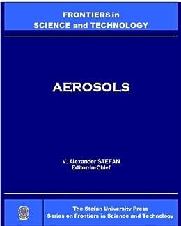 Aerosols (Stefan University Press Series on Frontiers in Science and Technology) (Stefan University Press Series on Frontiers in Science and Technology; ISSN:1543-4028)