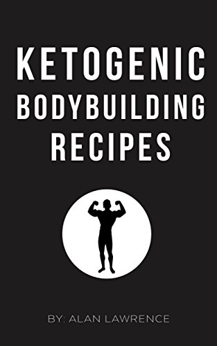 Ketogenic Bodybuilding: Perfect Human Diet to Build Muscle and Lose Fat: 60 of The Best Low Carb Bodybuilding Recipes Created By Chef & Nutritional Scientist (Keto Bodybuilding, Ketogenic Meal plan)
