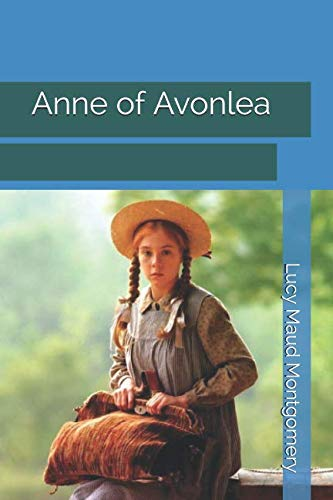 Anne of Avonlea (Second Book in the Anne of Green Gables Series.)