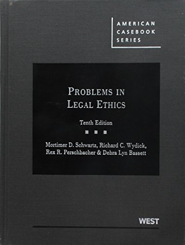 Problems in Legal Ethics, 10th (American Casebook) 10th (tenth) Edition by Mortimer D. Schwartz, Richard C. Wydick, Rex R. Perschbacher published by West (2012)