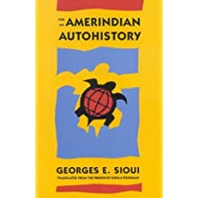 For an Amerindian Autohistory: An Essay on the Foundations of a Social Ethic (Mcgill-Queen's Native and Northern Series) 1st edition by Sioui, Georges E. (1995) Paperback