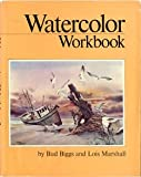 Watercolor Workbook, Bud Biggs and Lois Marshall, 0891340181