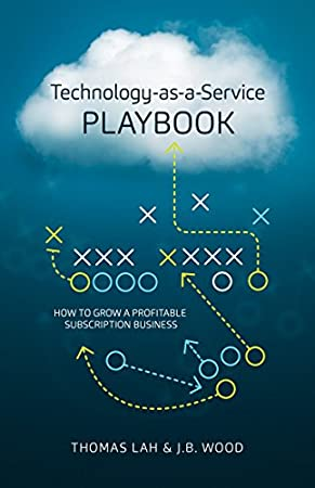 Technology-as-a-Service Playbook defines the tactical and strategic plays technology companies must run to build a profitable subscription business. Whether you are a pure-play cloud company or a traditional technology provider making the pivot to th...
