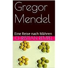 Gregor Mendel: Eine Reise nach Mähren (German Edition)