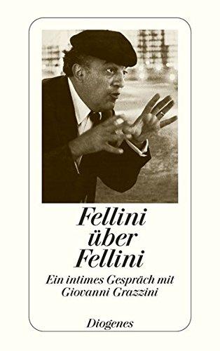 Fellini über Fellini: Ein intimes Gespräch mit Giovanni Grazzini (detebe) Taschenbuch – 28. September 2005 Federico Fellini Renate Heimbucher Diogenes Verlag 3257226632