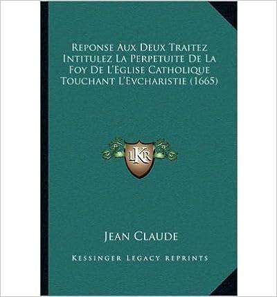 Book Reponse Aux Deux Traitez Intitulez La Perpetuite de La Foy de L'Eglise Catholique Touchant L'Evcharistie (1665) (Paperback)(French) - Common