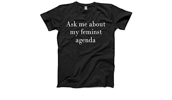 CHMAK Ask Me About My Feminist Agenda - Unisex T-Shirt ...