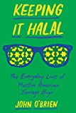 Image of Keeping It Halal: The Everyday Lives of Muslim American Teenage Boys