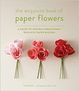 Buy the exquisite book of paper flowers a guide to making buy the exquisite book of paper flowers a guide to making unbelievably realistic paper blooms book online at low prices in india the exquisite book of mightylinksfo